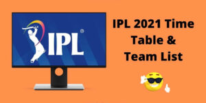 आईपीएल 2021 का टाइम टेबल ओर टीम लिस्ट